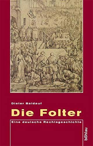 9783412146047: Die Folter: Eine deutsche Rechtsgeschichte