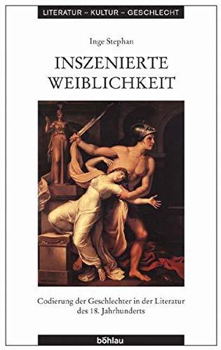 9783412152048: Inszenierte Weiblichkeit: Codierung der Geschlechter in der Literatur des 18. Jahrhunderts