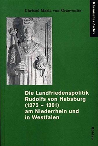 9783412153021: Die Landfriedenspolitik Rudolf von Habsburgs am Niederrhein und in Westfalen (1273 - 1291): Zugl. Diss