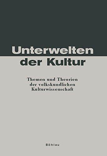 9783412157005: Unterwelten der Kultur: Themen und Theorien der volkskundlichen Kulturwissenschaft