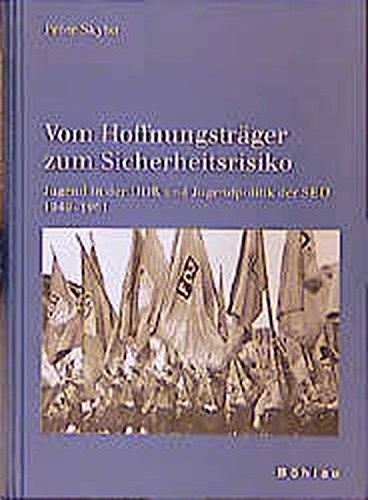 9783412157982: Vom Hoffnungstr�ger zum Sicherheitsrisiko: Jugend in der DDR und Jugendpolitik der SED 1949-1961 (Schriften des Hannah-Arendt-Instituts f�r Totalitarismusforschung)