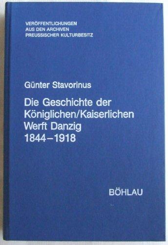 9783412168896: Die Geschichte der Königlichen/Kaiserlichen Werft Danzig 1844-1918 (Veröffentlichungen aus den Archiven preussischer Kulturbesitz)