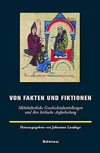 9783412172022: Von Fakten und Fiktionen: Mittelalterliche Geschichtsdarstellungen und ihre kritische Aufarbeitung