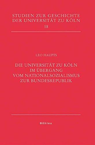 Die Universität zu Köln im Übergang vom Nationalsozialismus zur Bundesrepublik: Leo ...