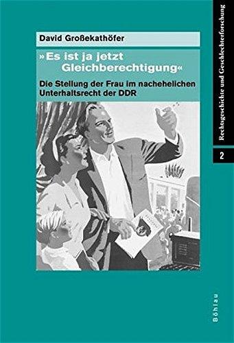 9783412186029: ' Es ist ja jetzt Gleichberechtigung'. Die Stellung der Frau im nachehelichen Unterhaltsrecht der DDR.