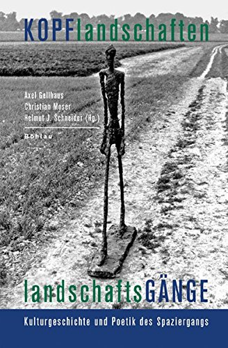 Kopflandschaften - Landschaftsgange: Kulturgeschichte und Poetik des Spaziergangs
