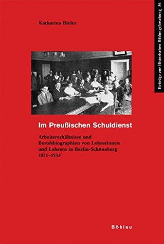 9783412200343: Im Preußischen Schuldienst: Arbeitsverhältnisse und Berufsbiographien von Lehrerinnen und Lehrern in Berlin-Schöneberg 1871-1933