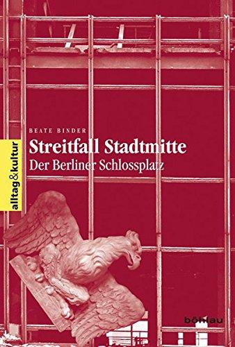 9783412200404: Streitfall Stadtmitte: Der Berliner Schloßplatz