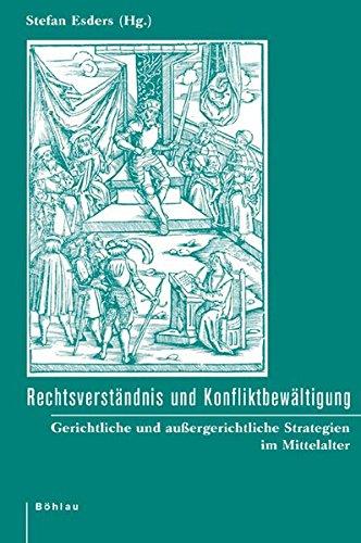 9783412200466: Rechtsverständnis und Konfliktbewältigung: Gerichtliche und außergerichtliche Strategien im Mittelalter