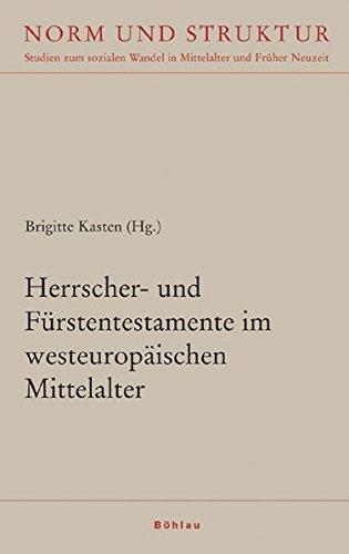 Herrscher- und Fürstentestamente im westeuropäischen Mittelalter: Brigitte Kasten