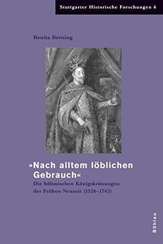 9783412200824: »Nach altem löblichen Gebrauch«: Die böhmischen Königskrönungen der Frühen Neuzeit (1526-1743)
