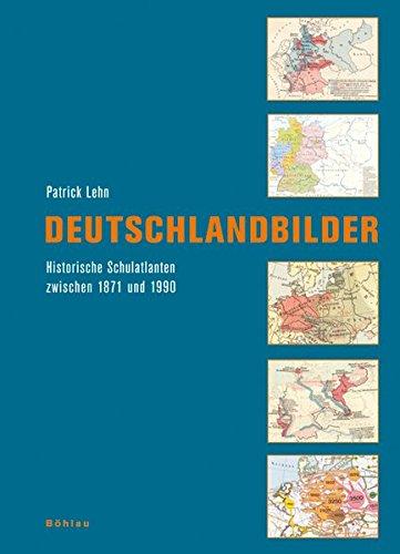 9783412201227: Deutschlandbilder: Historische Schulatlanten zwischen 1871 und 1990. Ein Handbuch