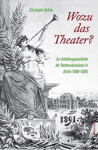 9783412201531: Wozu das Theater?: Zur Entstehungsgeschichte der Theatersubvention in Zürich (1890-1928)