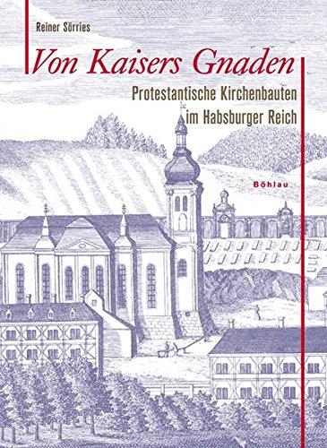 Von Kaisers Gnaden: Protestantische Kirchenbauten im Habsburger: Sörries, Reiner
