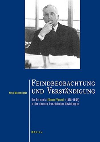 9783412201845: Feindbeobachtung und Verständigung: Der Germanist Edmond Vermeil (1878-1964) in den deutsch-französischen Beziehungen