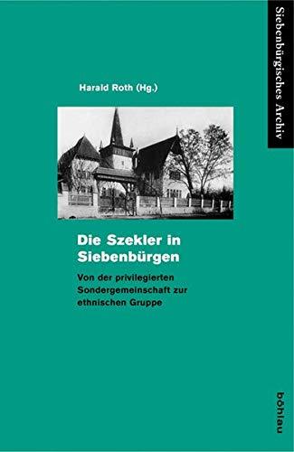 9783412202408: Die Szekler in Siebenburgen: Von der privilegierten Sondergemeinde zur ethnischen Gruppe