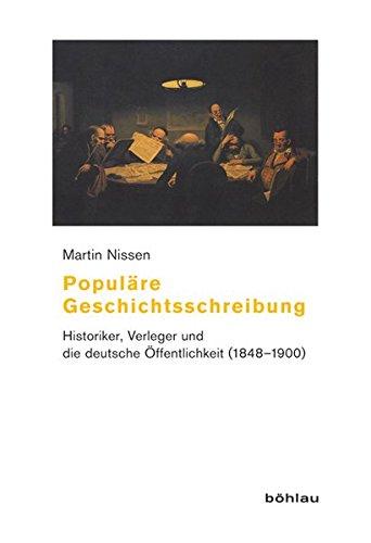 9783412202835: Populäre Geschichtsschreibung: Historiker, Verleger und die deutsche Öffentlichkeit (1848-1900): 34