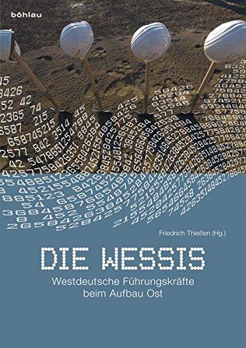 9783412203450: Die Wessis: Westdeutsche Führungskräfte beim Aufbau Ost