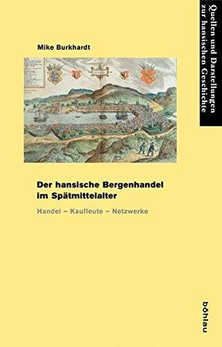 Der hansische Bergenhandel im Spätmittelalter: Mike Burkhardt
