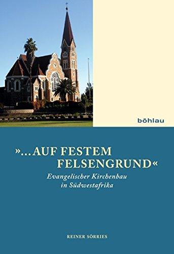 """auf festem Felsengrund"""". Evangelischer Kirchenbau in Südwestafrika.: Sörries, Reiner"""