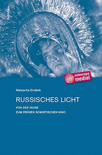 Russisches Licht: Von der Ikone zum fruhen sowjetischen Kino: Natascha Drubek