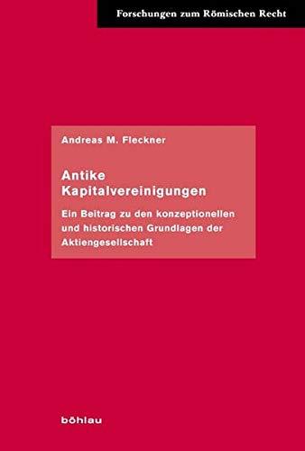 9783412204747: Antike Kapitalvereinigungen: Ein Beitrag zu den konzeptionellen und historischen Grundlagen der Aktiengesellschaft