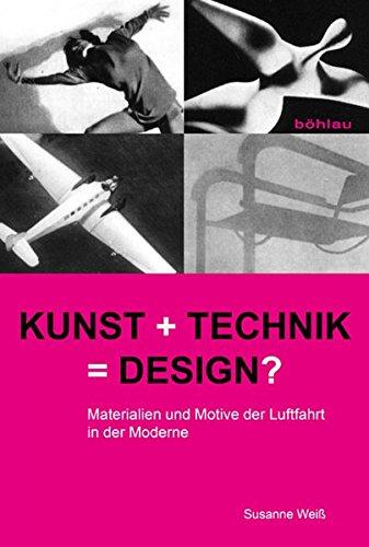 Kunst + Technik = Design?: Materialien und Motive der Luftfahrt in der Moderne: Susanne Wei