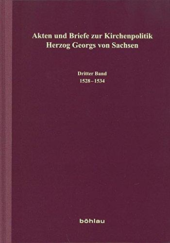 Akten und Briefe zur Kirchenpolitik Herzog Georgs von Sachsen: Dritter Band: 1528-1534. (Dritter Band/Volume 3) - Winter, C