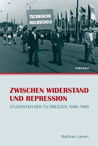 Zwischen Widerstand Und Repression: Studenten Der Tu Dresden 1946-1989 (Paperback): Matthias Lienert