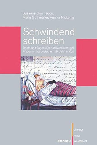 Schwindend schreiben: Briefe und Tagebücher schwindsüchtiger Frauen: Susanne Goumegou, Marie