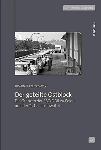 9783412206734: Der geteilte Ostblock: Die Grenzen der SBZ/DDR zu Polen und der Tschechoslowakei