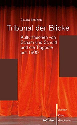 Tribunal der Blicke Kulturtheorien von Scham und Schuld und die Tragödie um 1800 - Benthien, Claudia