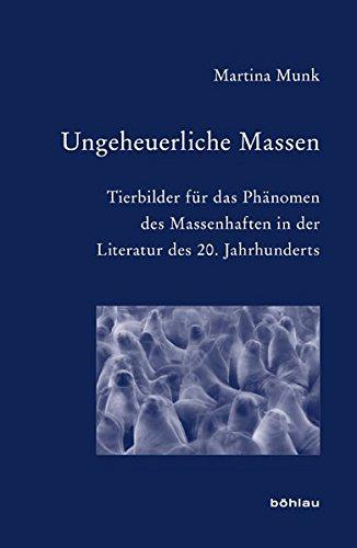 9783412206963: Ungeheuerliche Massen: Tierbilder für das Phänomen des Massenhaften in der Literatur des 20. Jahrhunderts
