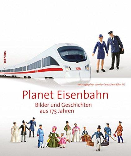 9783412207014: Planet Eisenbahn: Bilder und Geschichten aus 175 Jahren