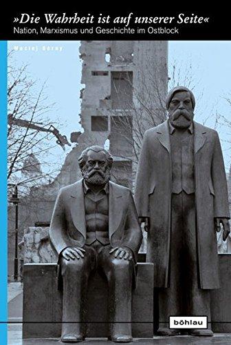 9783412207021: Die Wahrheit ist auf unserer Seite: Nation, Marxismus und Geschichte im Ostblock