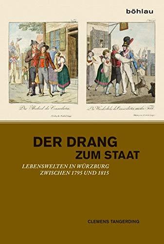 9783412207236: Der Drang zum Staat: Lebenswelten in W�rzburg zwischen 1795 und 1815