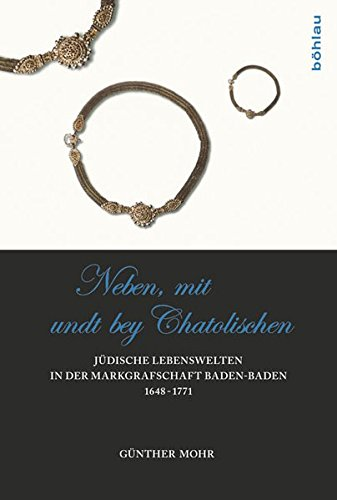 """Neben, mit undt bey Catholischen"""". Jüdische Lebenswelten in der Markgrafschaft ..."""