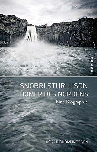 9783412207434: Snorri Sturluson Homer des Nordens. Eine Biographie. Ubersetzt von Regina Jucknies