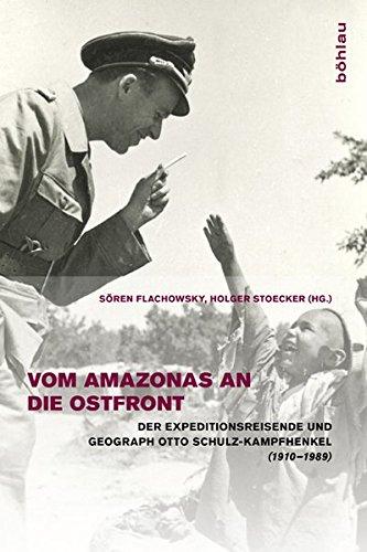 9783412207656: Vom Amazonas an die Ostfront: Der Expeditionsreisende und Geograph Otto Schulz-Kampfhenkel (1910-1989)