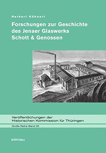 Forschungen zur Geschichte des Jenaer Glaswerks Schott: Herbert Kühnert (Hrsg.),