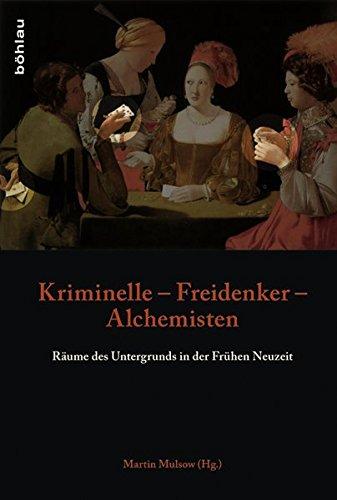 Kriminelle - Freidenker - Alchemisten: Martin Mulsow