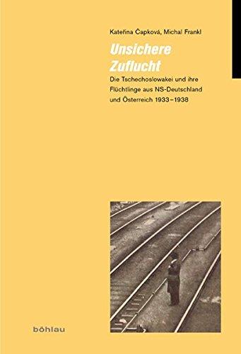 9783412209254: Unsichere Zuflucht: Die Tschechoslowakei und ihre Flüchtlinge aus NS-Deutschland und Österreich 1933-1938 (Judische Moderne)