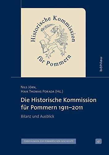 Die Historische Kommission fur Pommern 1911-2011: Bilanz und Ausblick: Nils Jorn