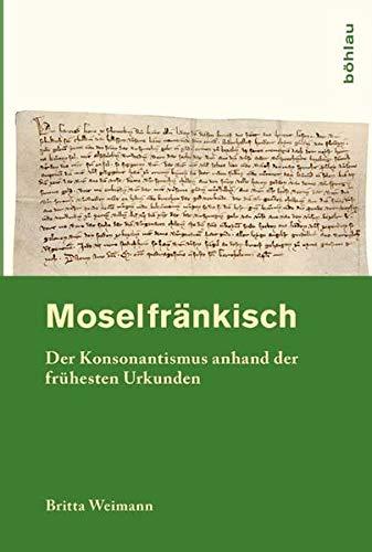 Moselfrankisch: Der Konsonantismus Anhand Der Fruhesten Urkunden (Hardback): Britta Weimann