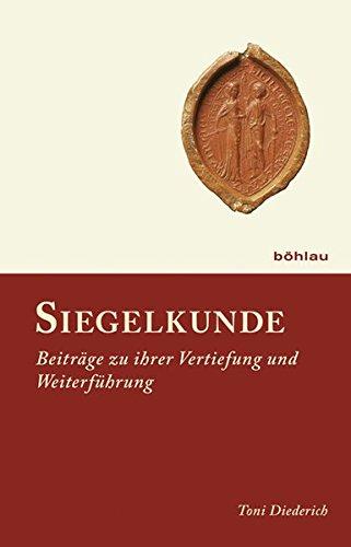 Siegelkunde: Beiträge zu ihrer Vertiefung und Weiterführung (Hardback): Toni Diederich