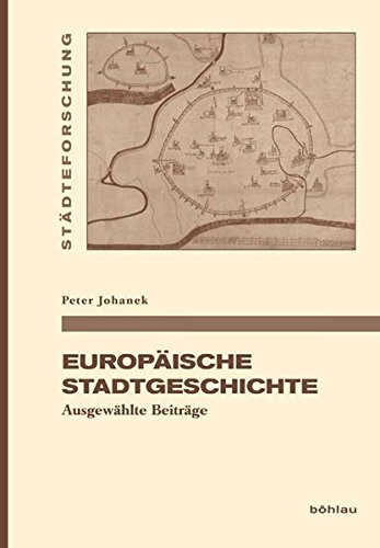 Europaische Stadtgeschichte: Ausgewahlte Beitrage: Werner Freitag, Peter Johanek, Mechthild Siekmann