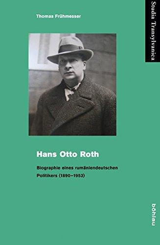 9783412210267: Hans Otto Roth: Biographie eines rum�niendeutschen Politikers (1890-1953)