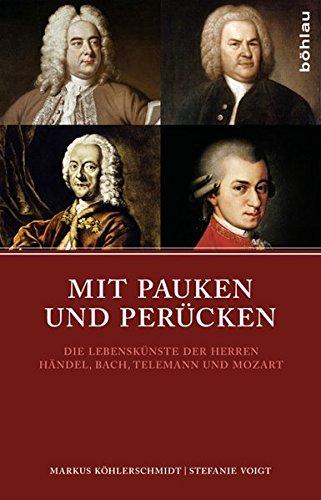 9783412210359: Mit Pauken und Perücken: Die Lebenskünste der Herren Händel, Bach, Telemann und Mozart