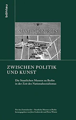 Zwischen Politik und Kunst: Die Staatlichen Museen zu Berlin in der Zeit des Nationalsozialismus. ...