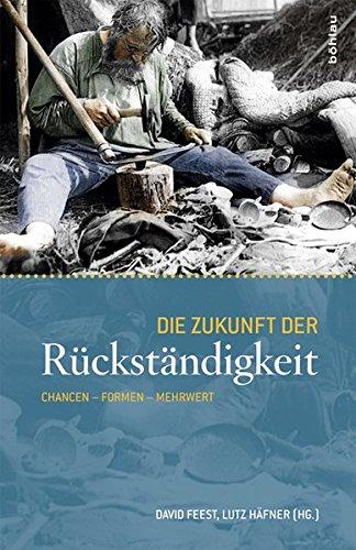 9783412221362: Die Zukunft der Rückständigkeit: Chancen - Formen - Mehrwert. Festschrift für Manfred Hildermeier zum 65. Geburtstag